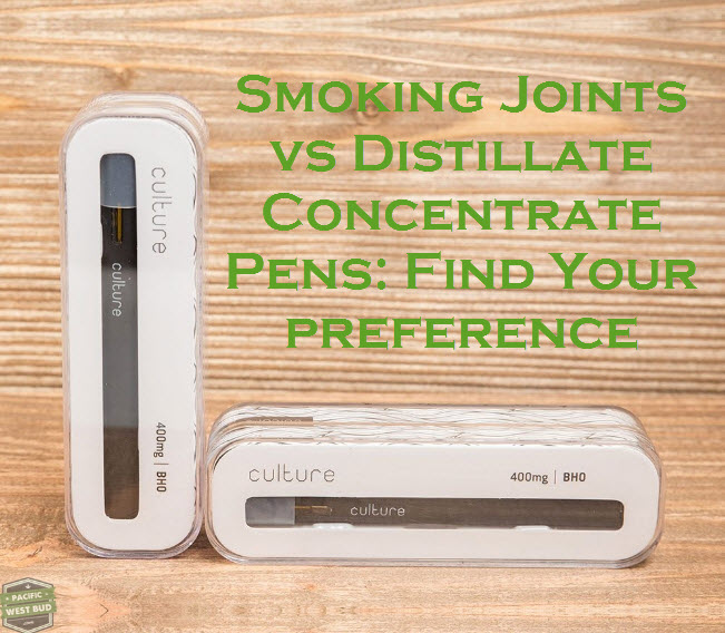 Smoking Joints vs Distillate Concentrate Pens
